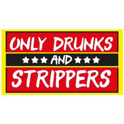 Only Drunks and Strippers T-Shirt (Personalise Me)
