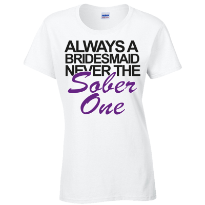 Bridesmaid Never Sober T-Shirt (Personalise Me)
